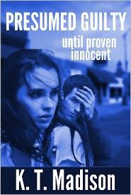 Katy Madison K. T. Madison - Presumed Guilty until proven innocent