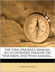 the vine-dresser's manual, an illustrated treatise on vineyards and wine-making...
