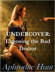 Aphrodite Hunt - Undercover: Exposing the Bad Doctor (Unusual Doctor Patient Erotica)