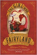 The Girl Who Circumnavigated Fairyland in a Ship of Her Own Making by Catherynne M. Valente: Book Cover