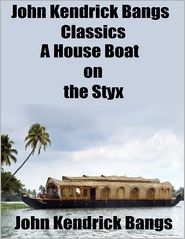 John Kendrick Bangs - John Kendrick Bangs Classics: A House Boat on the Styx
