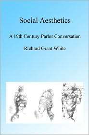 Richard Grant White - Social Aesthetics, Illustrated