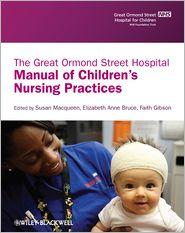 Faith Gibson, Susan Macqueen  Elizabeth Bruce - The Great Ormond Street Hospital Manual of Children's Nursing Practices