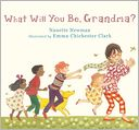 What Will You Be, Grandma? by Nanette Newman: Book Cover