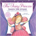 Book Cover Image. Title: The Very Fairy Princess Takes the Stage, Author: by Julie Andrews