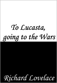 Richard Lovelace song to lucasta going to the wars