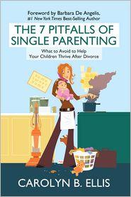 Carolyn B. Ellis - The 7 Pitfalls of Single Parenting