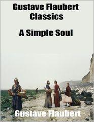Flaubert, Gustave - Gustave Flaubert Classics: A Simple Soul