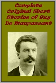 Maupassant, Guy de - Complete Original Short Stories of Guy De Maupassant
