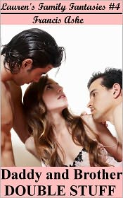 Francis Ashe - Daddy and Brother Double Stuff (A family menage erotic sex story)