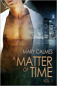 Mary Calmes - A Matter of Time: Vol. 1