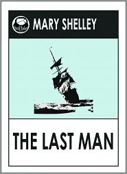 Mary Wollstonecraft, Vindication of the Rights of Woman by Mary Wollstonecraft, Frankenstein by Mary Shelley Mary Shelley - Mary Shelley THE LAST MAN (Mary Wollstonecraft Shelley Greatest Works #3) A Science Fiction Classic Novel