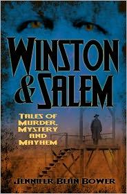 Jennifer Bean Bower - Winston & Salem: Tales of Murder, Mystery and Mayhem