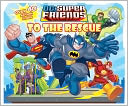 DC Super Friends To the Rescue Lift-the-Flap Book by DC Comics: Book Cover
