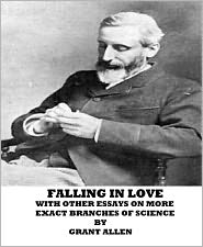 grant allen - Falling In Love With Other Essays On More Exact Branches Of Science