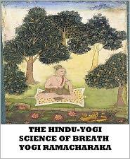 Yogi Ramacharaka - The Hindu-Yogi Science of Breath