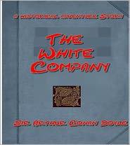 Arthur Conan Doyle - The White Company, A Historical Adventure by Arthur Conan Doyle