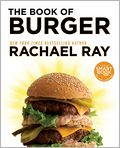 Book Cover Image. Title: The Book of Burger, Author:  by Rachael Ray