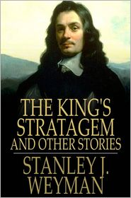 Stanley J. Weyman - The King's Stratagem