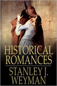 Stanley J. Weyman - Historical Romances: Under the Red Robe, Count Hannibal, A Gentleman of France