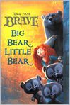 Book Cover Image. Title: Big Bear, Little Bear (Brave), Author: Disney Book Group