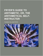 fryer's guide to arithmetic, or, the arithmetical self-instructer
