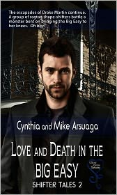 Mike Arsuaga Cynthia Arsuaga - Love and Death in the Big Easy (Shifter Tales 2)