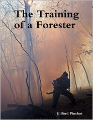 Gifford Pinchot - The Training of a Forester (Illustrated)