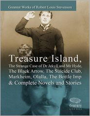 Stevenson, R. L. - Greatest Works of Robert Louis Stevenson: Treasure Island, The Strange Case of Dr Jekyll and Mr Hyde, The Black Arrow, The Suici