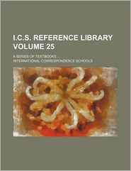 I.C.S. Reference Library Volume 25; A S...