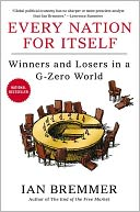 Book Cover Image. Title: Every Nation for Itself:  Winners and Losers in a G-Zero World, Author: Ian Bremmer