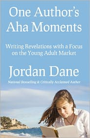 Jordan Dane - ONe Author's Aha Moments-Writing Revelations with a Focus on the Young Adult Market