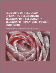elements of telegraph operating; elementary telegraphy telegraphy telegraph repeaters power equipment