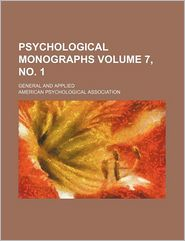 Psychological Monographs Volume 7, No. 1; General and