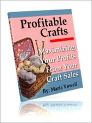 Maria Vowell - Profitable Crafts: Maximizing Your Profits From Your Craft Sales Vol. 3