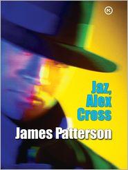 James Patterson - Jaz, Alex Cross