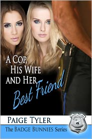 Paige Tyler - A Cop, His Wife and Her Best Friend (The Badge Bunnies Series)