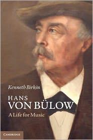 Hans von Bülow: A Life for Music