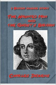 Charles Dickens - The Haunted Man and the Ghost's Bargain, by Charles Dickens