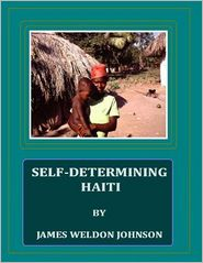 James Weldon Johnson - Self-Determining Haiti.