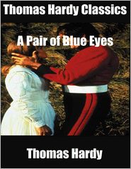 Thomas Hardy - Thomas Hardy Classics: A Pair of Blue Eyes