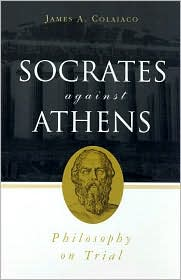 Socrates Against Athens : Philosophy on Trial