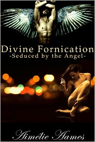 Aimelie Aames - Seduced by the Angel, Divine Fornication I, An Erotic Story of Angels, Vampires and Werewolves