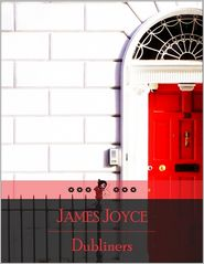 James Joyce - Dubliners: The Sisters, Encounter, Araby, Eveline, After the Race, Two Gallants, Boarding House, Little Cloud, Counterparts, Cla
