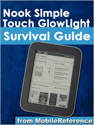 MobileReference - Nook Simple Touch GlowLight Survival Guide: Step-by-Step User Guide for the Nook Simple Touch GlowLight eReader: Getting Started, Using Hidden Features, and Downloading FREE eBooks