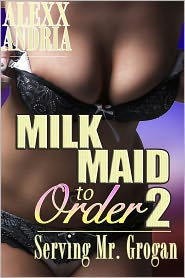 Alexx Andria - Milk Maid To Order 2 (Lactation erotica)