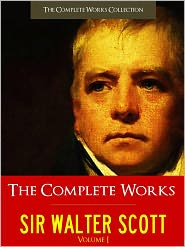 Rob Roy by Sir Walter Scott, Waverley by Sir Walter Scott, Ivanhoe by Sir Walter scott, The Complete Works Col Sir Walter Scott - SIR WALTER SCOTT THE COMPLETE WORKS [Authoritative Unabridged Edition NOOK Vol. I] All the Major Works by Sir Walter Scott Inclu