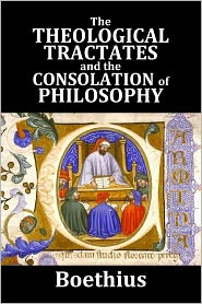 Boethius - The Theological Tractates and The Consolation of Philosophy by Boethius