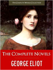 The Complete Works Collection (Editor), Created by Nook George Eliot, Created by George Eliot NOOKbook, Created by George Eliot - THE COMPLETE NOVELS OF GEORGE ELIOT (Special Nook Edition) FULL COLOR ILLUSTRATED VERSION: All the Unabridged Novels of George E