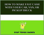 Alexey - HOW TO MAKE FAST CASH WITH YOUR CAR, VAN, OR PICKUP TRUCK